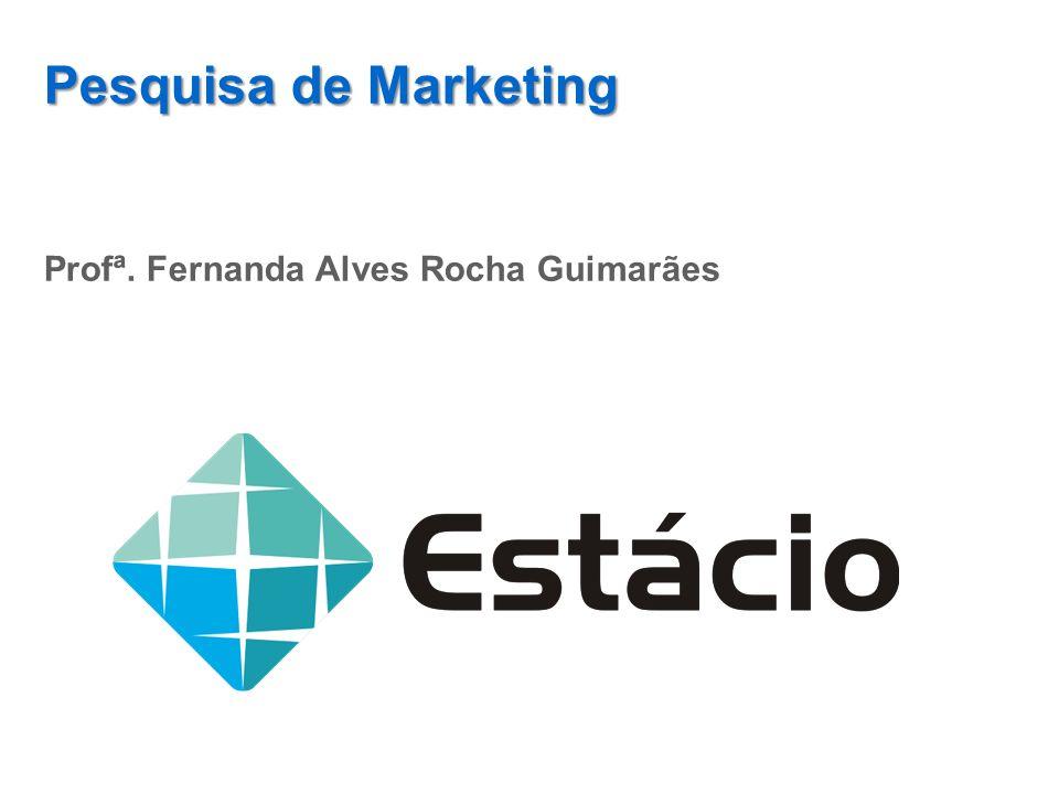 Pesquisa de Marketing Profª. Fernanda Alves Rocha Guimarães