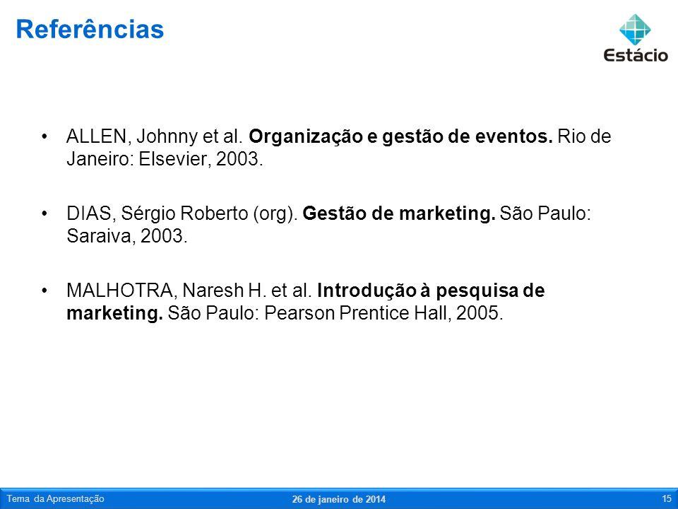 ALLEN, Johnny et al. Organização e gestão de eventos. Rio de Janeiro: Elsevier, 2003. DIAS, Sérgio Roberto (org). Gestão de marketing. São Paulo: Sara