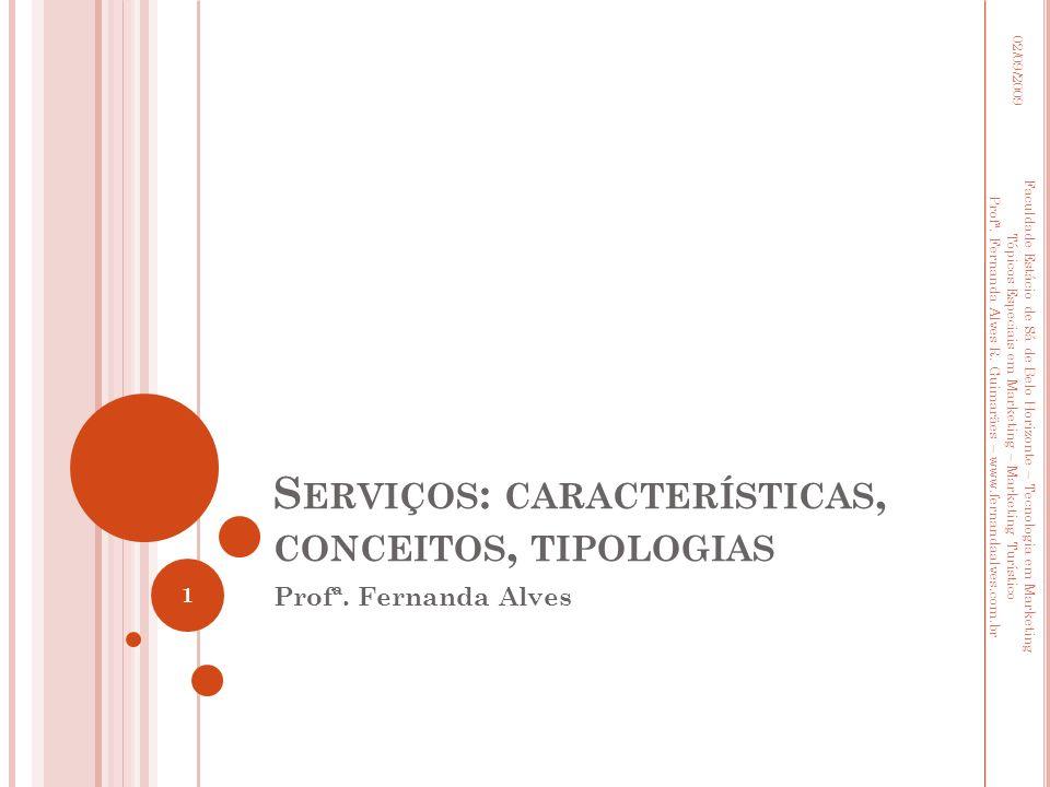 S ERVIÇOS : CARACTERÍSTICAS, CONCEITOS, TIPOLOGIAS Profª. Fernanda Alves 02/09/2009 1 Faculdade Estácio de Sá de Belo Horizonte – Tecnologia em Market