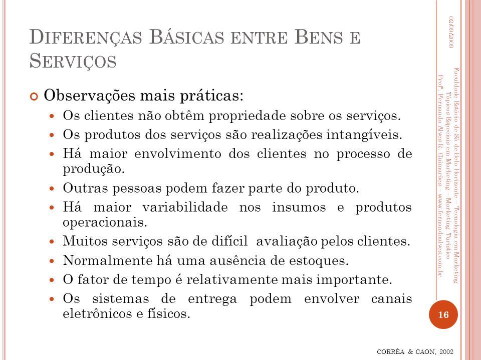 Observações mais práticas: Os clientes não obtêm propriedade sobre os serviços. Os produtos dos serviços são realizações intangíveis. Há maior envolvi