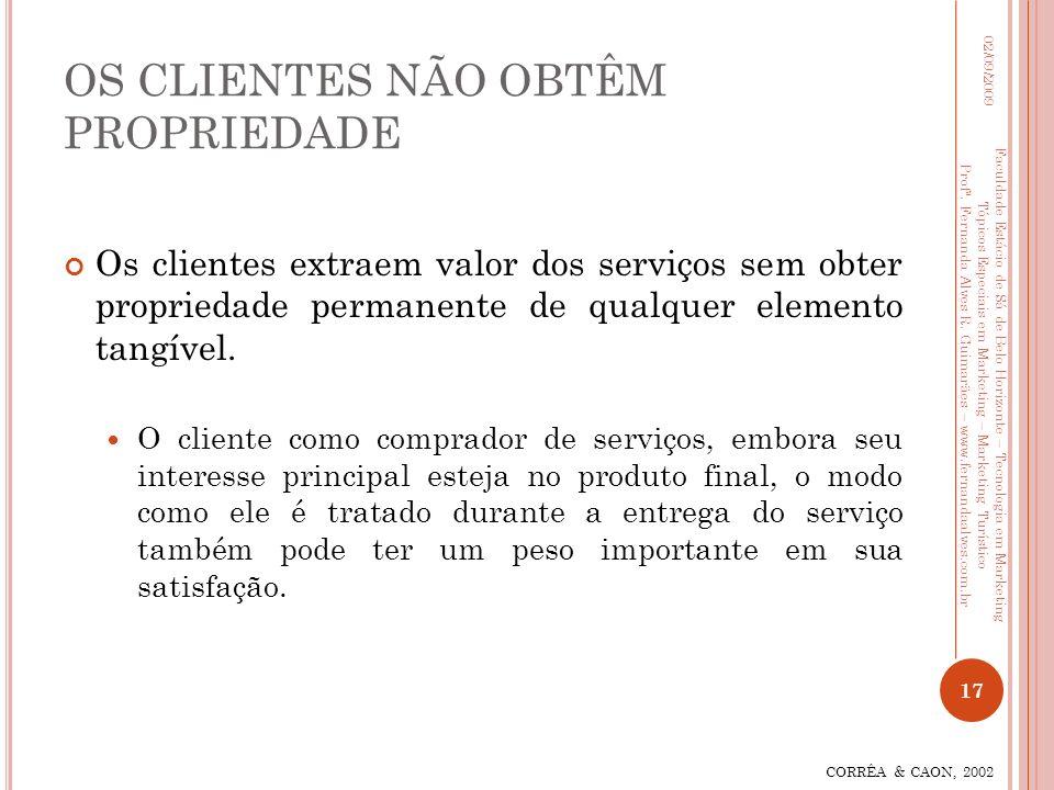Os clientes extraem valor dos serviços sem obter propriedade permanente de qualquer elemento tangível. O cliente como comprador de serviços, embora se