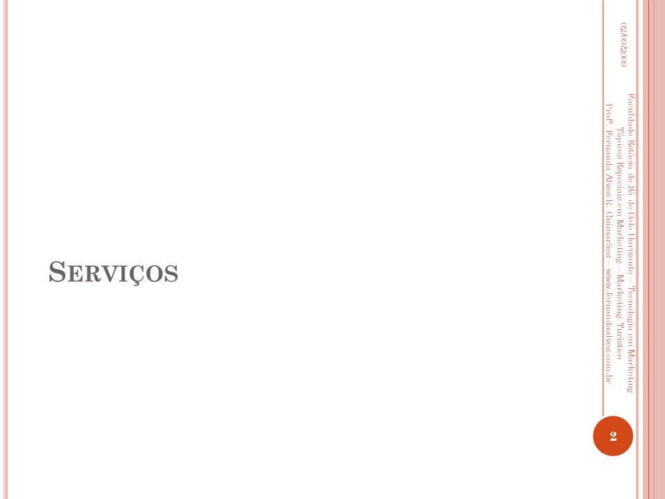 S ERVIÇOS 02/09/2009 2 Faculdade Estácio de Sá de Belo Horizonte – Tecnologia em Marketing Tópicos Especiais em Marketing – Marketing Turístico Profª.