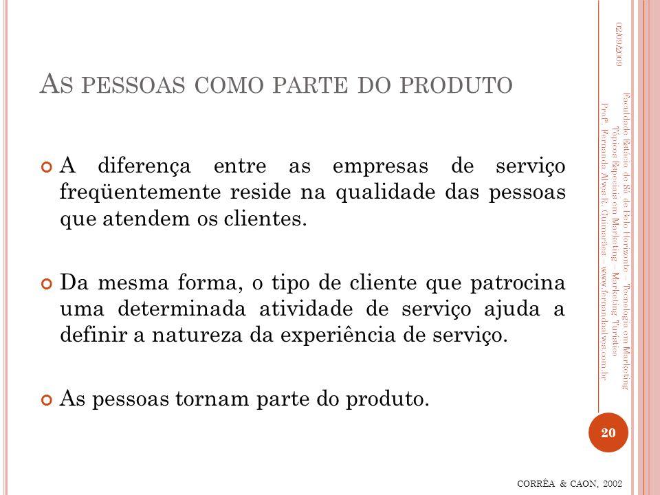 A S PESSOAS COMO PARTE DO PRODUTO A diferença entre as empresas de serviço freqüentemente reside na qualidade das pessoas que atendem os clientes. Da