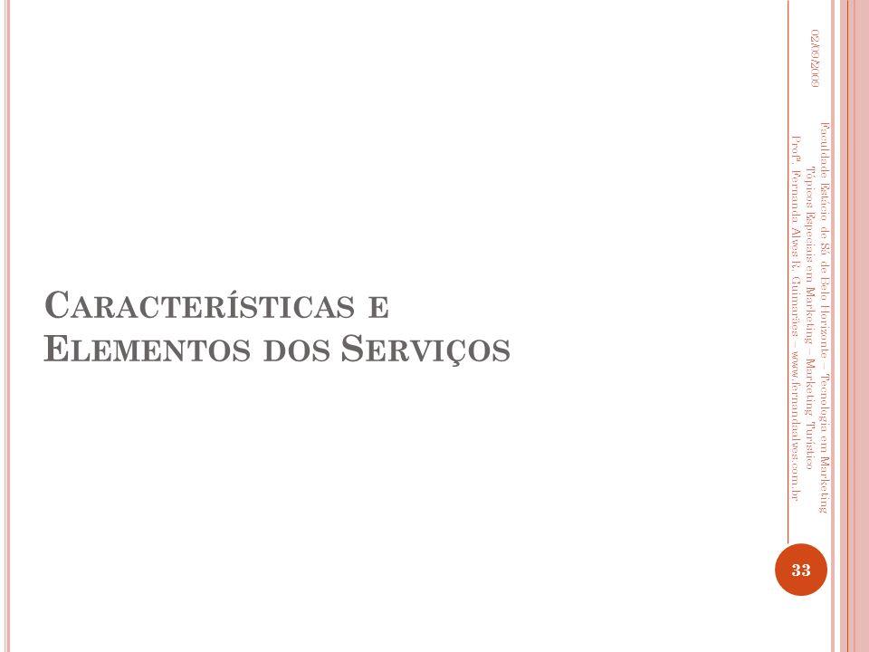 C ARACTERÍSTICAS E E LEMENTOS DOS S ERVIÇOS 02/09/2009 33 Faculdade Estácio de Sá de Belo Horizonte – Tecnologia em Marketing Tópicos Especiais em Mar