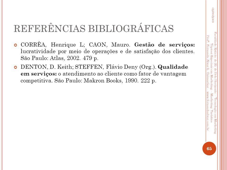 REFERÊNCIAS BIBLIOGRÁFICAS CORRÊA, Henrique L; CAON, Mauro. Gestão de serviços: lucratividade por meio de operações e de satisfação dos clientes. São
