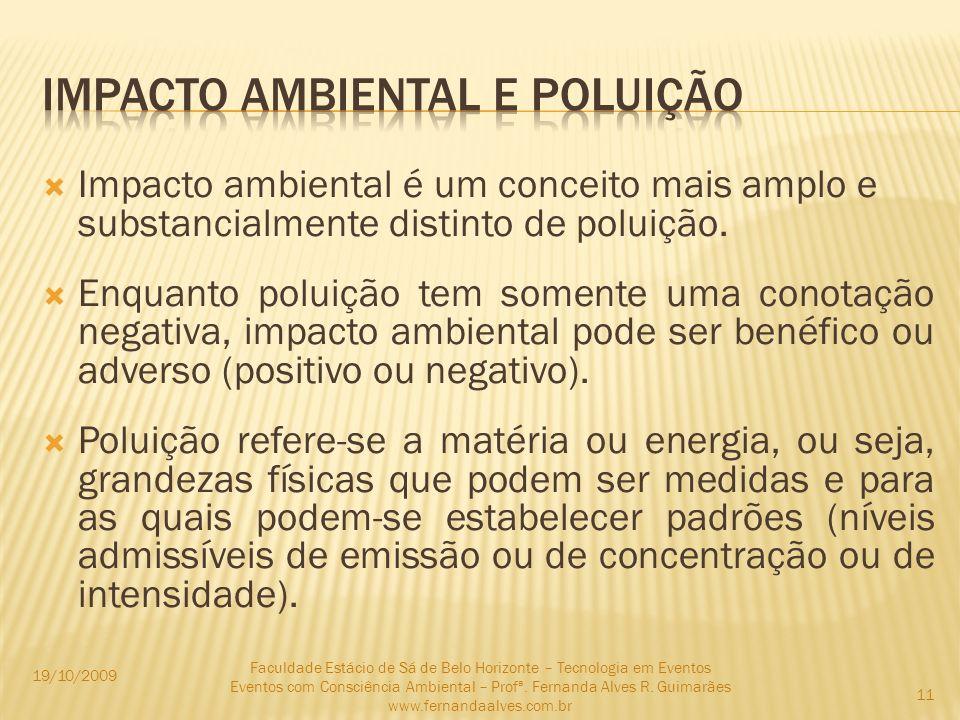 Impacto ambiental é um conceito mais amplo e substancialmente distinto de poluição. Enquanto poluição tem somente uma conotação negativa, impacto ambi