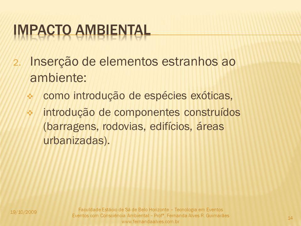 2. Inserção de elementos estranhos ao ambiente: como introdução de espécies exóticas, introdução de componentes construídos (barragens, rodovias, edif