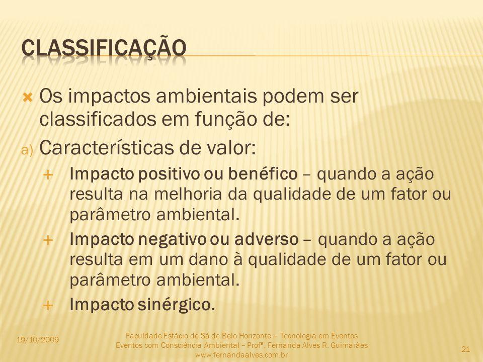 Os impactos ambientais podem ser classificados em função de: a) Características de valor: Impacto positivo ou benéfico – quando a ação resulta na melh