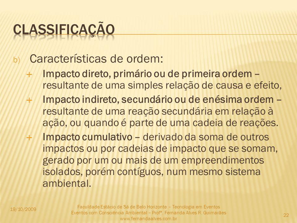 b) Características de ordem: Impacto direto, primário ou de primeira ordem – resultante de uma simples relação de causa e efeito, Impacto indireto, se
