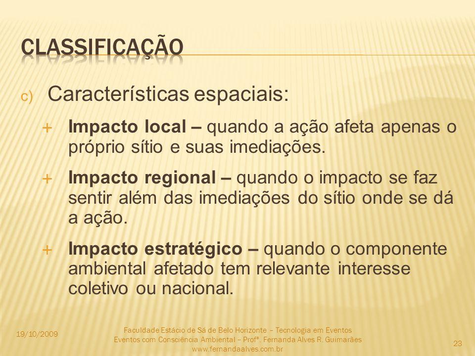 c) Características espaciais: Impacto local – quando a ação afeta apenas o próprio sítio e suas imediações. Impacto regional – quando o impacto se faz