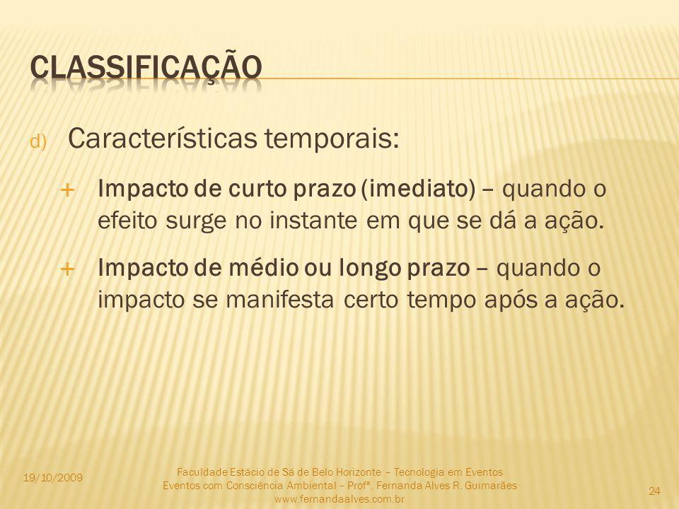 d) Características temporais: Impacto de curto prazo (imediato) – quando o efeito surge no instante em que se dá a ação. Impacto de médio ou longo pra