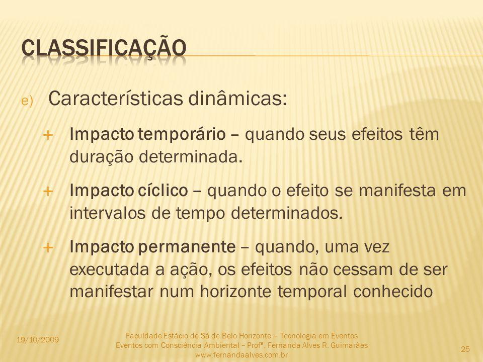e) Características dinâmicas: Impacto temporário – quando seus efeitos têm duração determinada. Impacto cíclico – quando o efeito se manifesta em inte