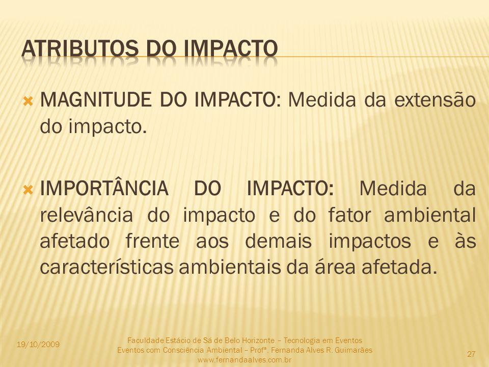 MAGNITUDE DO IMPACTO: Medida da extensão do impacto. IMPORTÂNCIA DO IMPACTO: Medida da relevância do impacto e do fator ambiental afetado frente aos d
