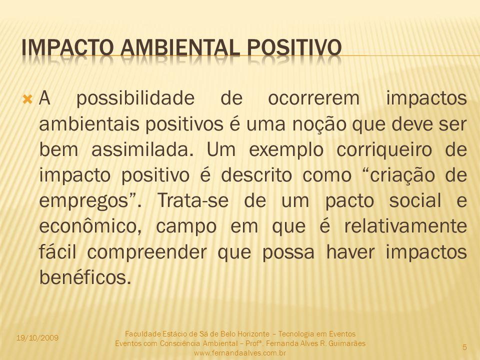 A possibilidade de ocorrerem impactos ambientais positivos é uma noção que deve ser bem assimilada. Um exemplo corriqueiro de impacto positivo é descr