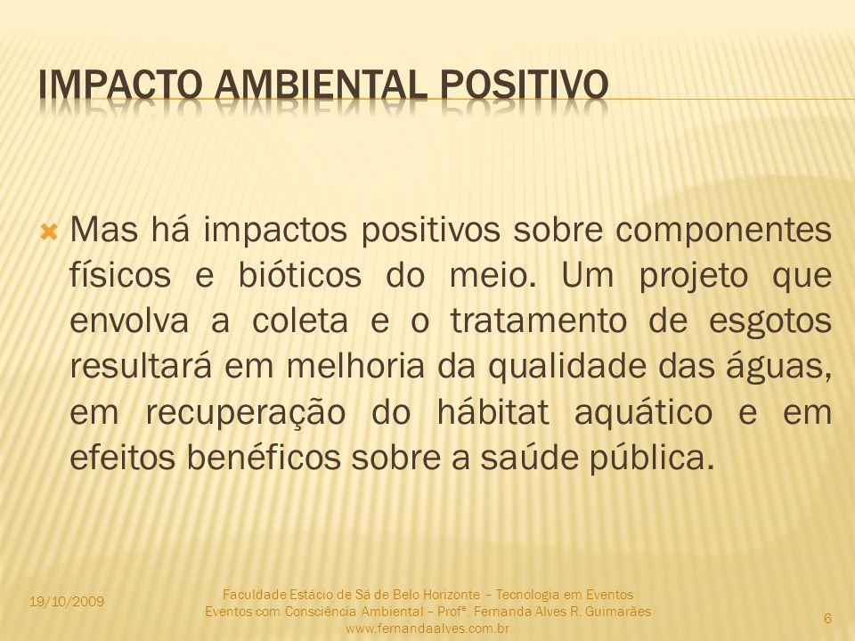 Pode ser entendido como o mecanismo através do qual uma ação humana causa um impacto ambiental.