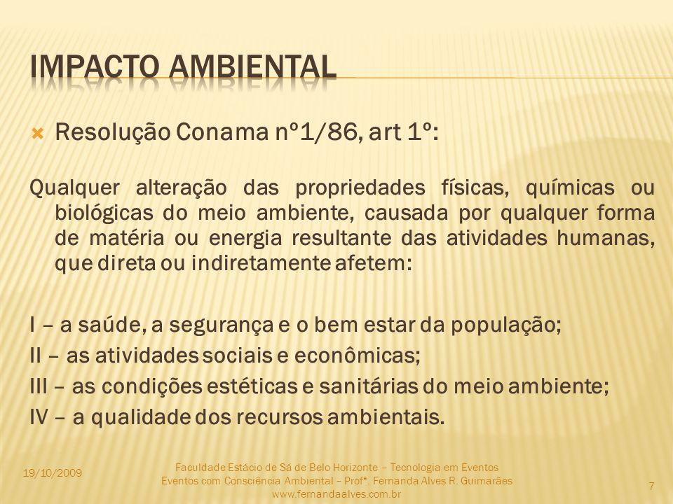 Resolução Conama nº1/86, art 1º: Qualquer alteração das propriedades físicas, químicas ou biológicas do meio ambiente, causada por qualquer forma de m