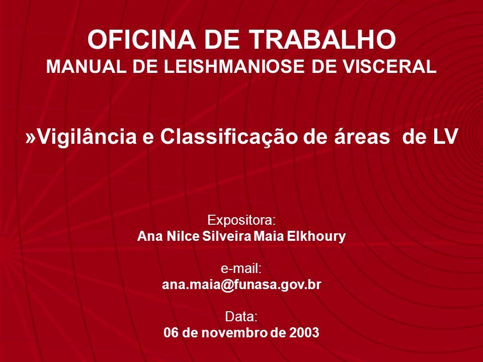 Expositora: Ana Nilce Silveira Maia Elkhoury e-mail: ana.maia@funasa.gov.br Data: 06 de novembro de 2003 OFICINA DE TRABALHO MANUAL DE LEISHMANIOSE DE