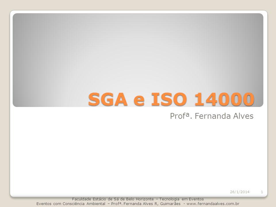 SGA e ISO 14000 Profª. Fernanda Alves 26/1/2014 Faculdade Estácio de Sá de Belo Horizonte – Tecnologia em Eventos Eventos com Consciência Ambiental –
