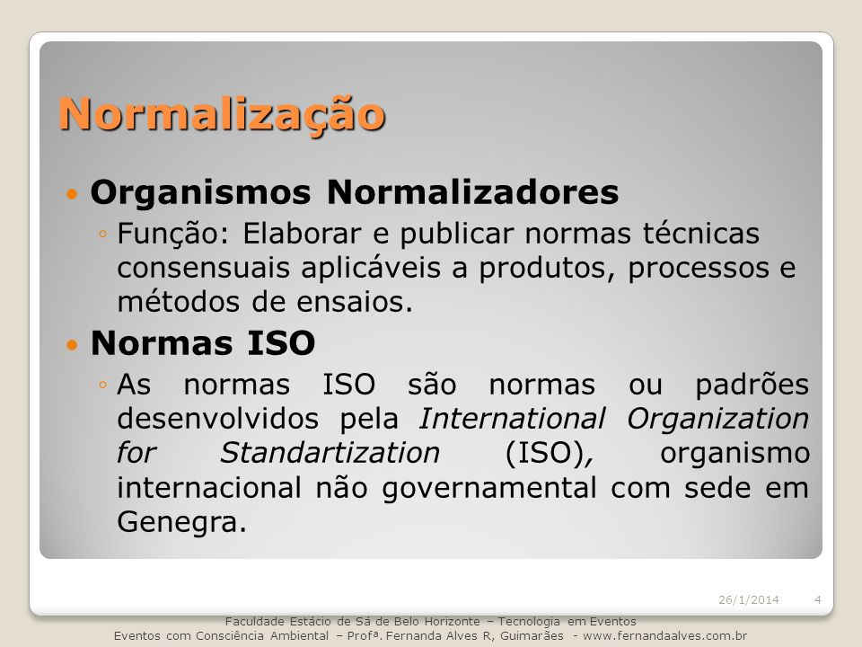 Normalização Organismos Normalizadores Função: Elaborar e publicar normas técnicas consensuais aplicáveis a produtos, processos e métodos de ensaios.