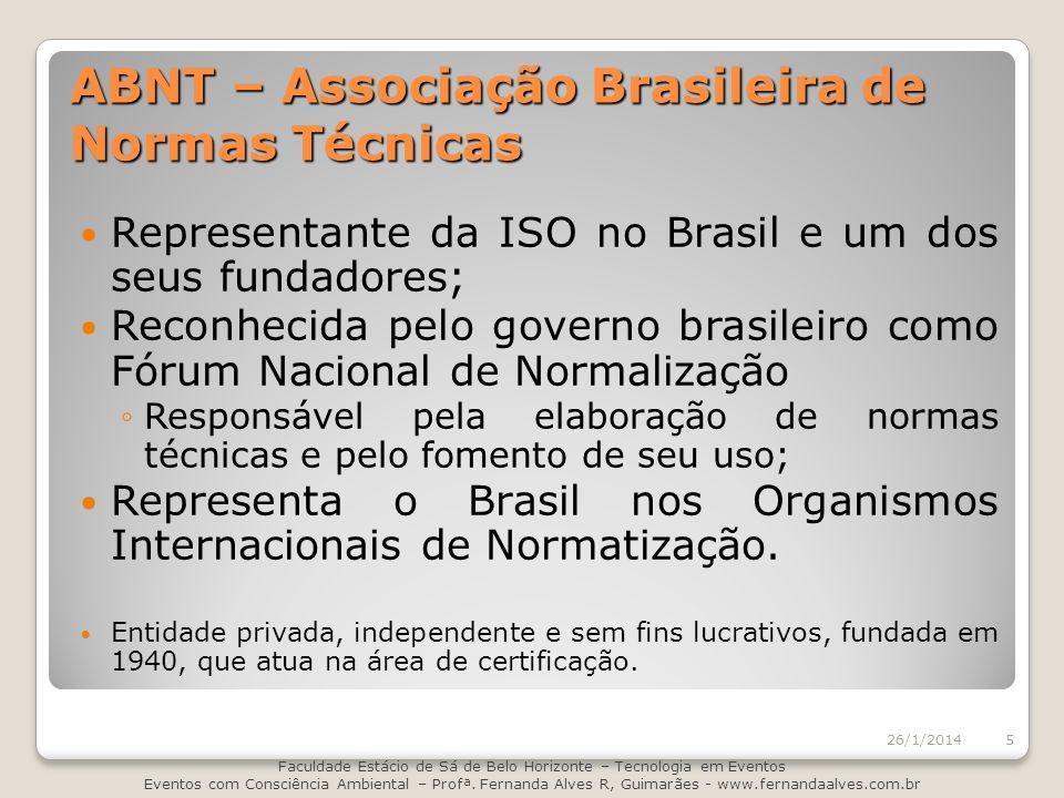 ABNT – Associação Brasileira de Normas Técnicas Representante da ISO no Brasil e um dos seus fundadores; Reconhecida pelo governo brasileiro como Fóru