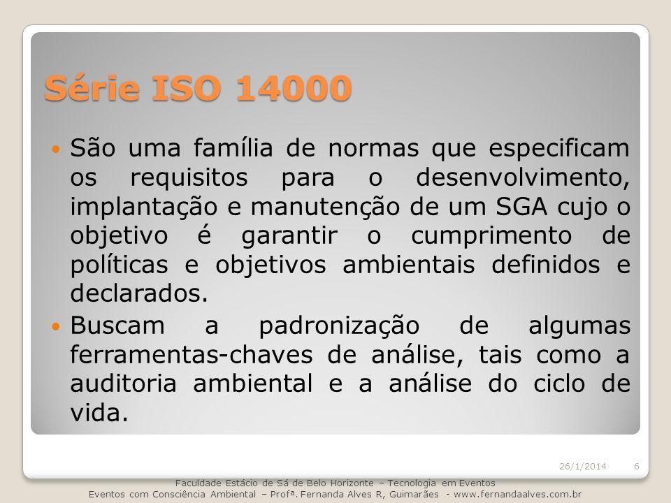 Série ISO 14000 São uma família de normas que especificam os requisitos para o desenvolvimento, implantação e manutenção de um SGA cujo o objetivo é g