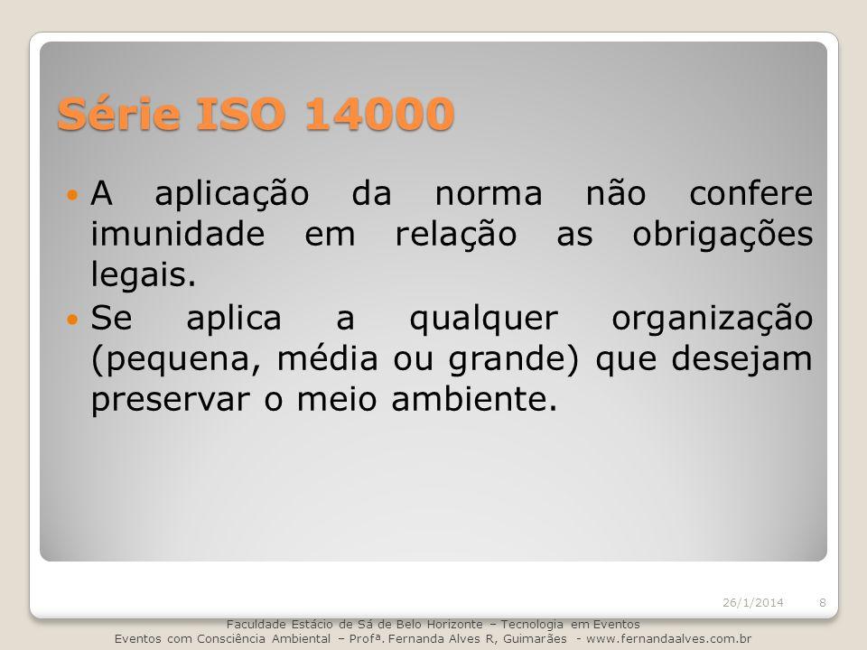 Série ISO 14000 A aplicação da norma não confere imunidade em relação as obrigações legais. Se aplica a qualquer organização (pequena, média ou grande