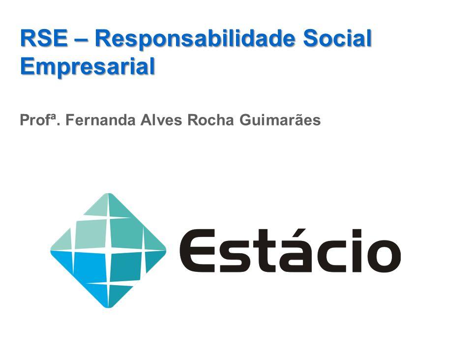 RSE – Responsabilidade Social Empresarial Profª. Fernanda Alves Rocha Guimarães