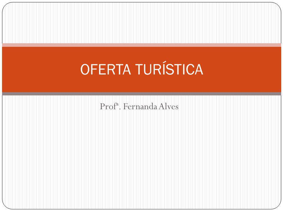 Profª. Fernanda Alves OFERTA TURÍSTICA