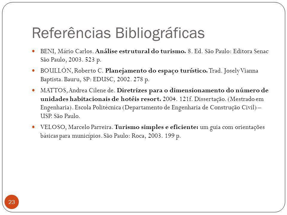 Referências Bibliográficas 23 BENI, Mário Carlos. Análise estrutural do turismo. 8. Ed. São Paulo: Editora Senac São Paulo, 2003. 523 p. BOULLÓN, Robe