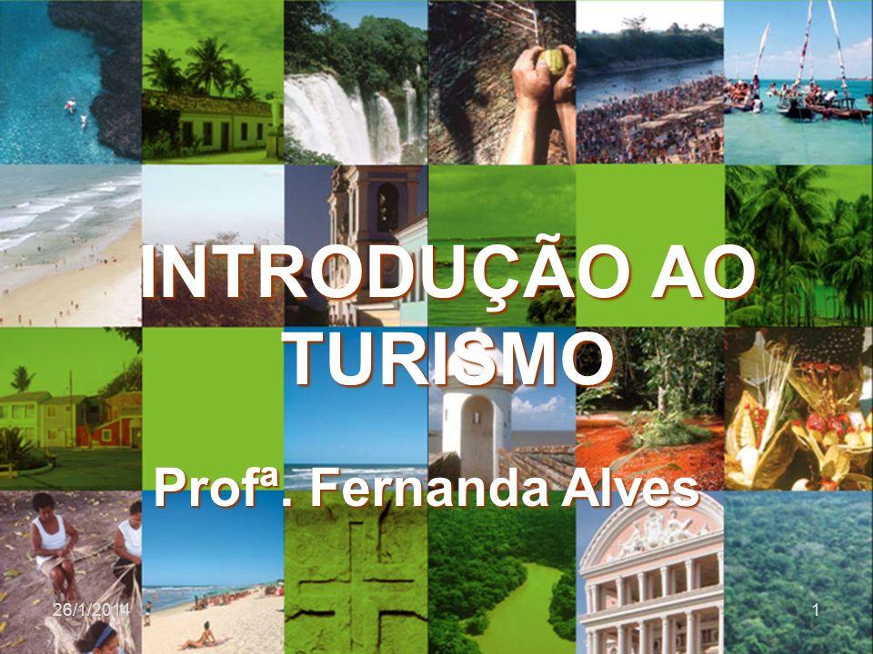 INTRODUÇÃO AO TURISMO 26/1/20141 Profª. Fernanda Alves