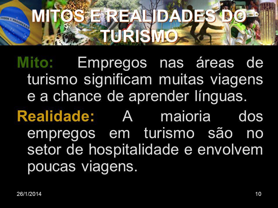 26/1/201410 Mito: Empregos nas áreas de turismo significam muitas viagens e a chance de aprender línguas. Realidade: A maioria dos empregos em turismo