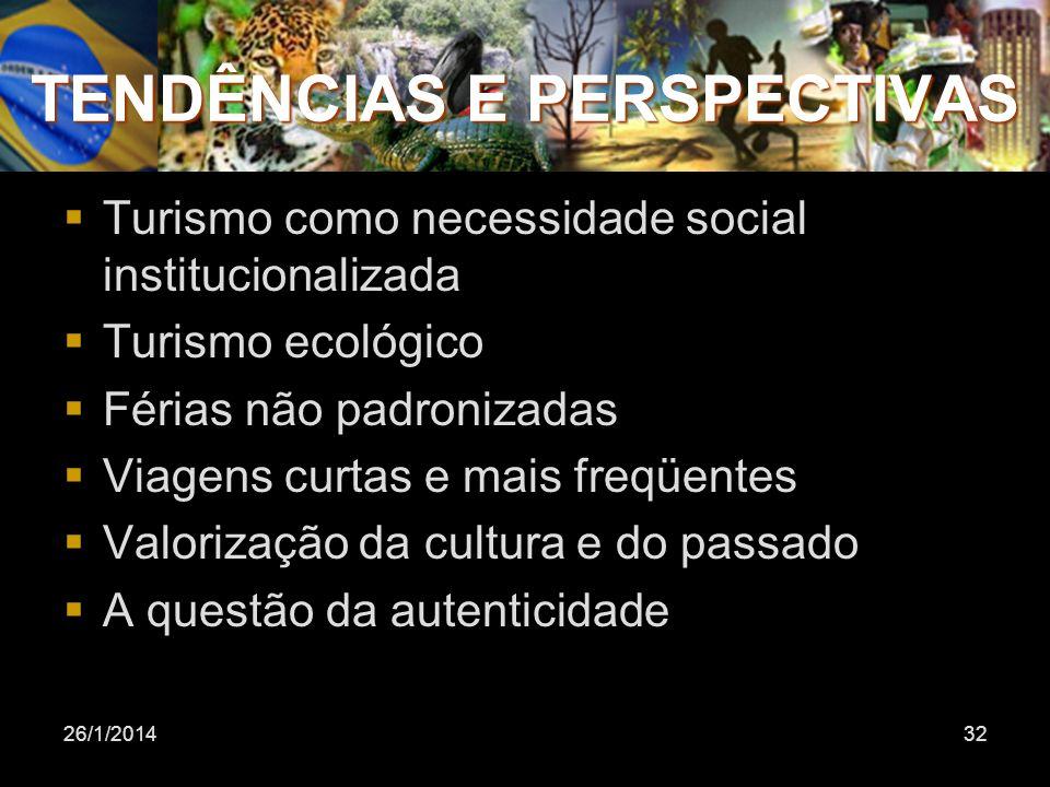 26/1/201432 TENDÊNCIAS E PERSPECTIVAS Turismo como necessidade social institucionalizada Turismo ecológico Férias não padronizadas Viagens curtas e ma