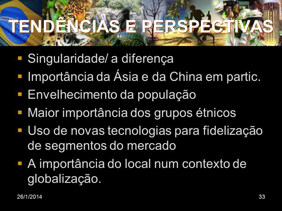 26/1/201433 TENDÊNCIAS E PERSPECTIVAS Singularidade/ a diferença Importância da Ásia e da China em partic. Envelhecimento da população Maior importânc