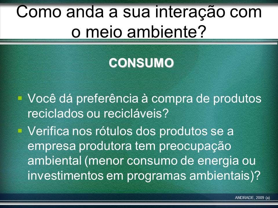 Como anda a sua interação com o meio ambiente? CONSUMO Você dá preferência à compra de produtos reciclados ou recicláveis? Verifica nos rótulos dos pr