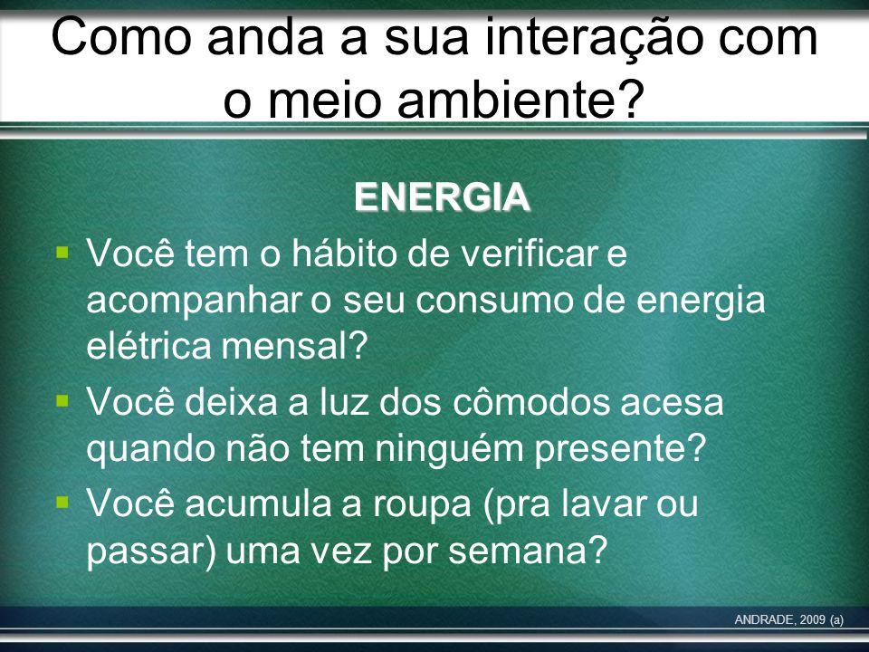Como anda a sua interação com o meio ambiente? ENERGIA Você tem o hábito de verificar e acompanhar o seu consumo de energia elétrica mensal? Você deix