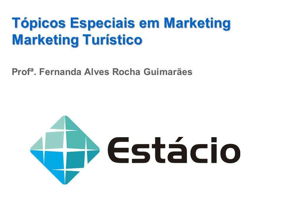Tópicos Especiais em Marketing Marketing Turístico Profª. Fernanda Alves Rocha Guimarães