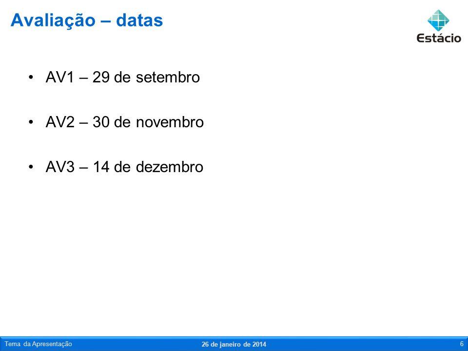 AV1 – 29 de setembro AV2 – 30 de novembro AV3 – 14 de dezembro Avaliação – datas 26 de janeiro de 2014 Tema da Apresentação6
