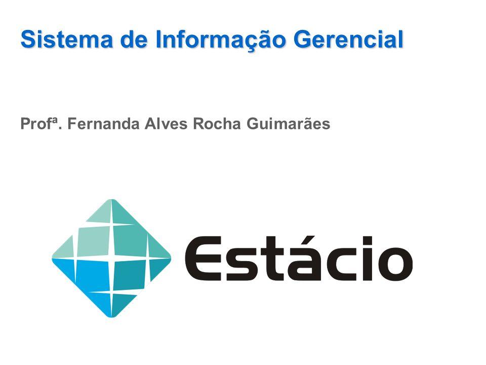 Sistema de Informação Gerencial Profª. Fernanda Alves Rocha Guimarães