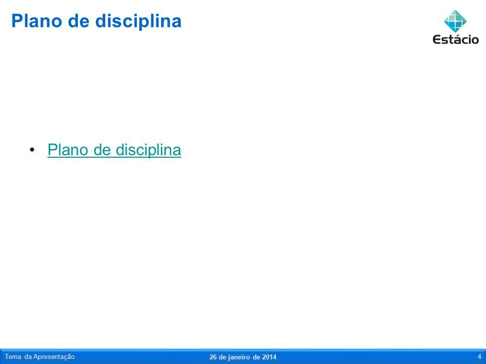 Plano de disciplina 26 de janeiro de 2014 Tema da Apresentação4