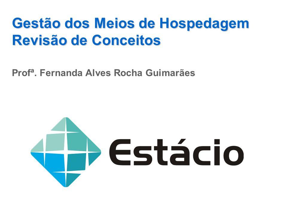 Gestão dos Meios de Hospedagem Revisão de Conceitos Profª. Fernanda Alves Rocha Guimarães