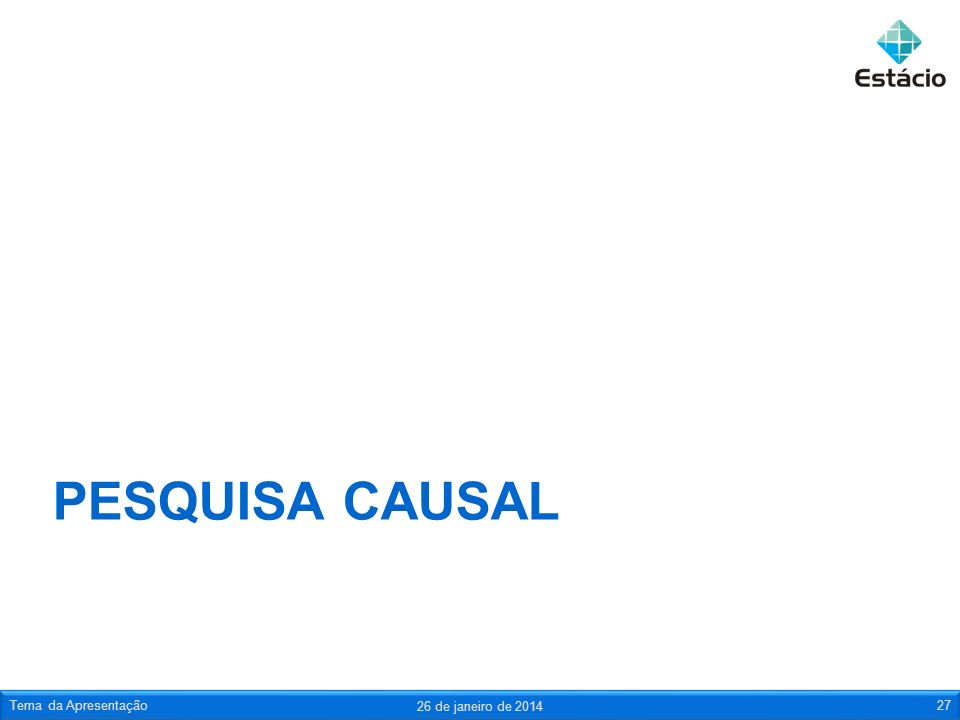 PESQUISA CAUSAL 26 de janeiro de 2014 Tema da Apresentação27