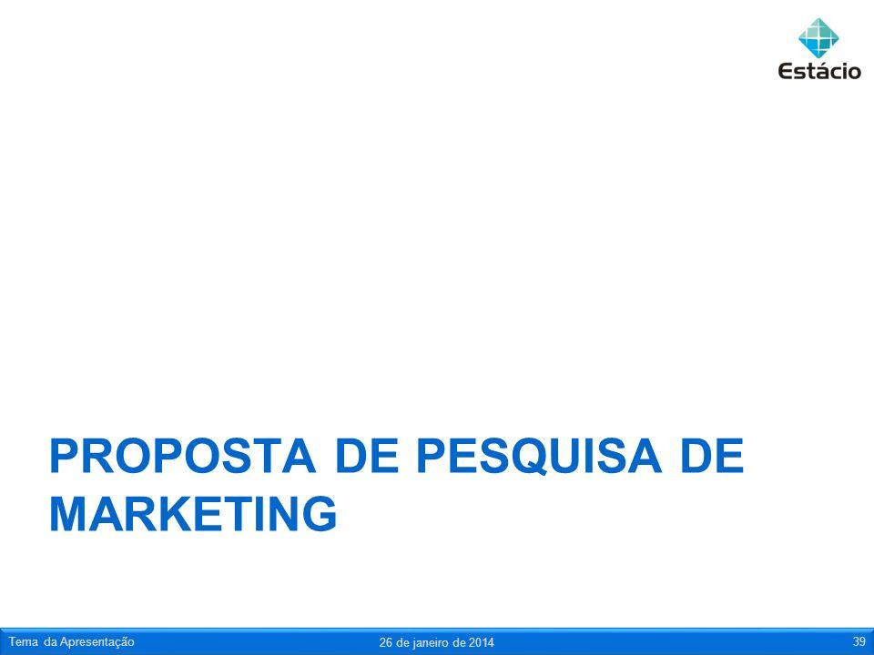 PROPOSTA DE PESQUISA DE MARKETING 26 de janeiro de 2014 Tema da Apresentação39