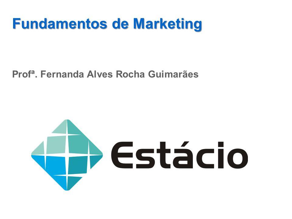 Fundamentos de Marketing Profª. Fernanda Alves Rocha Guimarães