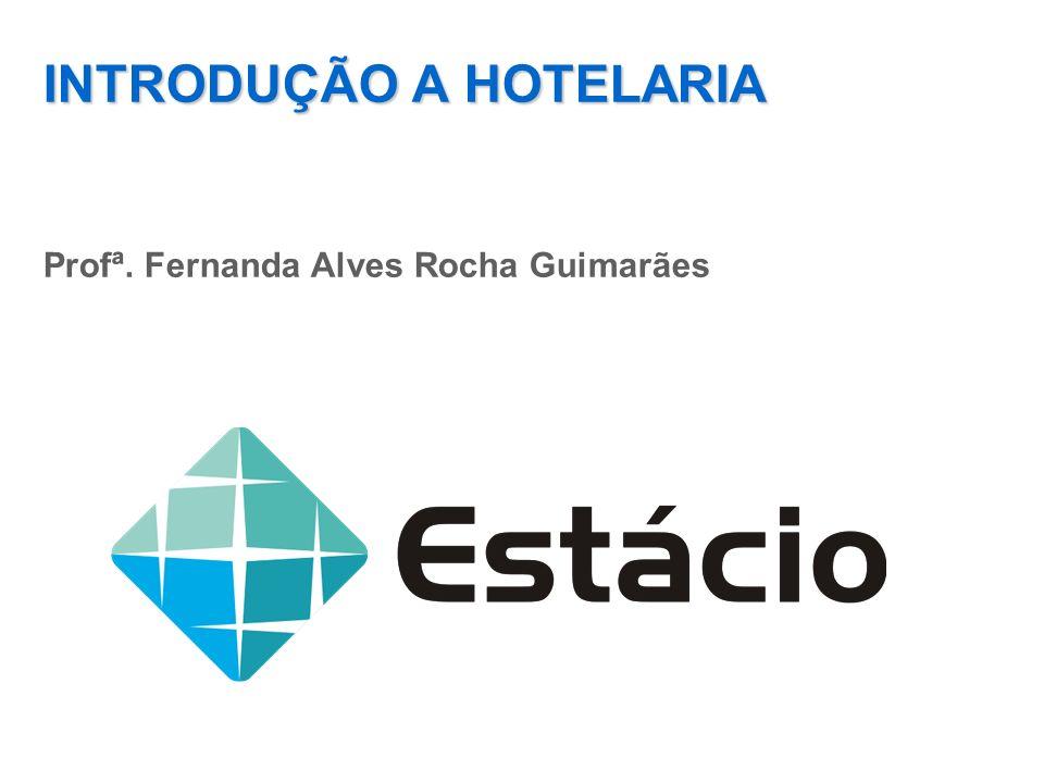 INTRODUÇÃO A HOTELARIA Profª. Fernanda Alves Rocha Guimarães