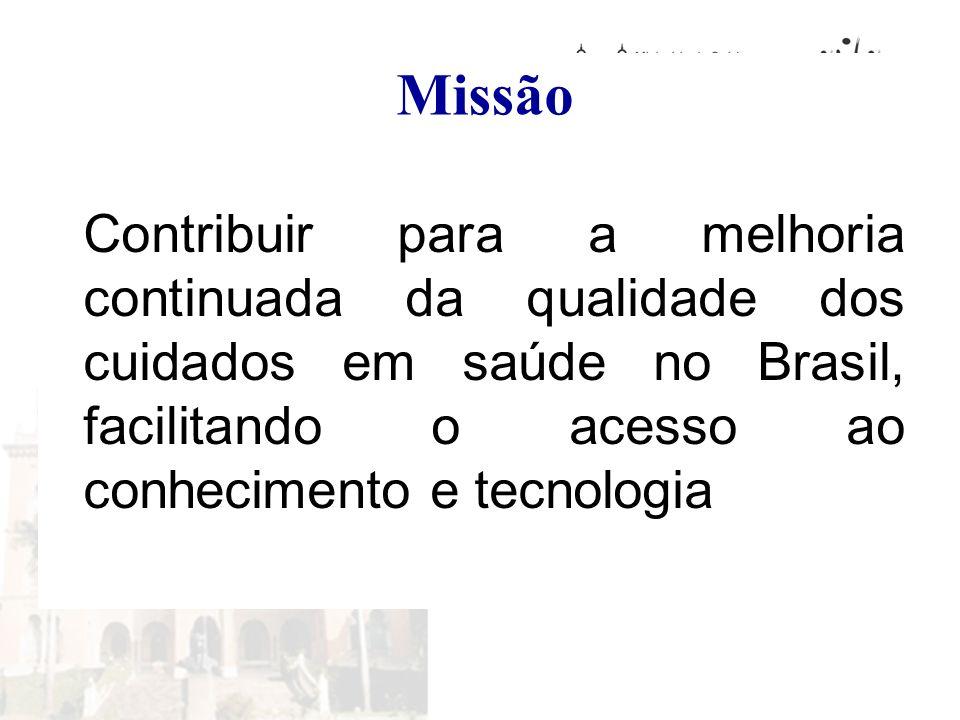 Missão Contribuir para a melhoria continuada da qualidade dos cuidados em saúde no Brasil, facilitando o acesso ao conhecimento e tecnologia