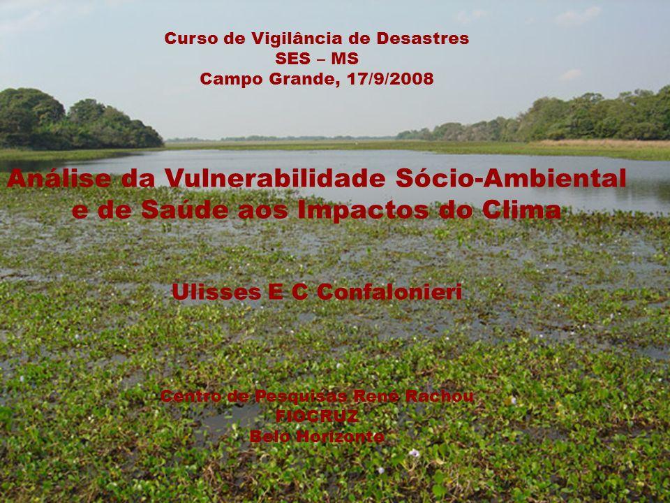 Curso de Vigilância de Desastres SES – MS Campo Grande, 17/9/2008 Análise da Vulnerabilidade Sócio-Ambiental e de Saúde aos Impactos do Clima Ulisses