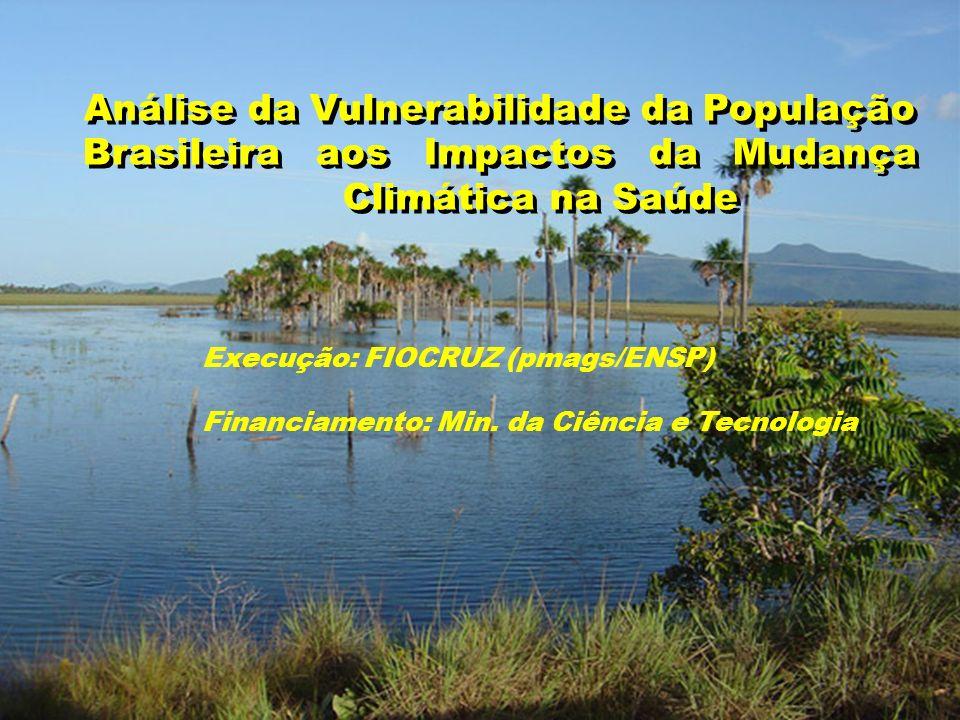 Objetivo Principal Mapear a situação atual de vulnerabilidade a impactos climáticos, a nível regional/estadual, a partir de dados epidemiológicos, sócio-econômicos e climáticos.