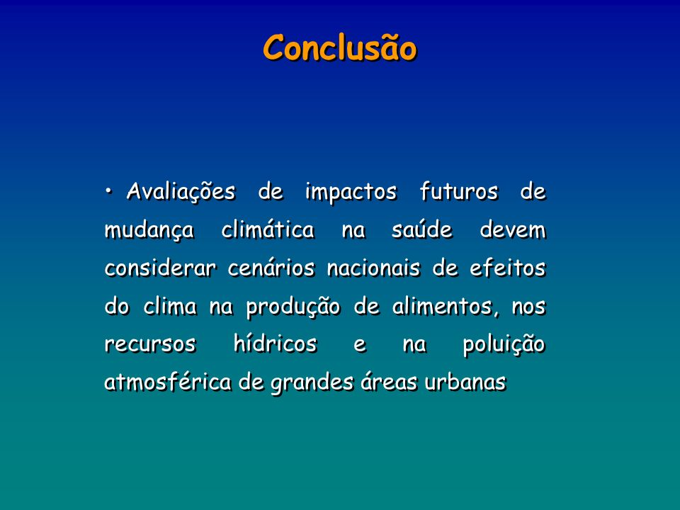 Conclusão Avaliações de impactos futuros de mudança climática na saúde devem considerar cenários nacionais de efeitos do clima na produção de alimento