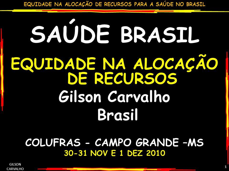 EQUIDADE NA ALOCAÇÃO DE RECURSOS PARA A SAÚDE NO BRASIL GILSON CARVALHO 1 SAÚDE BRASIL EQUIDADE NA ALOCAÇÃO DE RECURSOS Gilson Carvalho Brasil COLUFRA