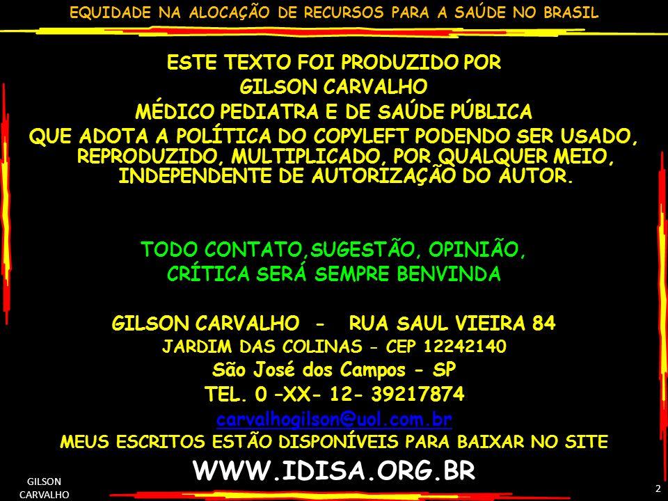 EQUIDADE NA ALOCAÇÃO DE RECURSOS PARA A SAÚDE NO BRASIL GILSON CARVALHO 33 A INIQUIDADE REAL/ILEGAL BLOCOS DE FINANCIAMENTO BÁSICO: PAB-FIXO LEGAL PELA IGUALDADE PAB VARIÁVEL : ACORDO VONTADES VIGILÂNCIA: PARTE PC + ACORDO VONTADE MAC: INIQUIDADE DE FAVORECER CAPACIDADE INSTALADA (OFERTA) E NÃO NECESSIDADE AS.FARMACÊUTICA: BÁSICO :IGUALDADE ESTRATÉGICO: NECESSODADE EXCEPCIONAL: SEGUNDO DEMANDA GESTÃO: SEGUNDO CAPACIDADE INVESTIMENTO: PARTE CONFORME INSCRIÇÃO E PARTE CONFORME TI